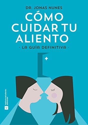 Cómo cuidar tu aliento: La guía definitiva (Spanish Edition)