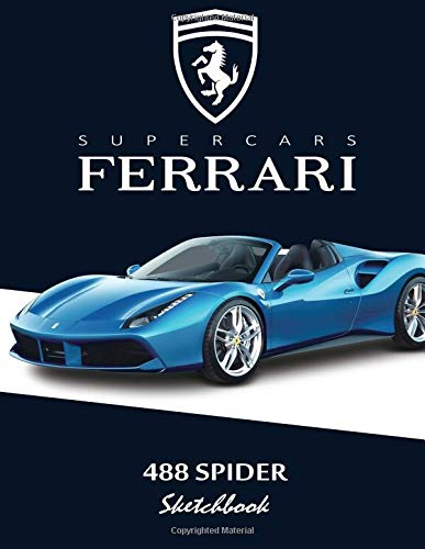 Supercars Ferrari 488 Spider Sketchbook: Blank Paper for Drawing, Doodling or Sketching, Writing (Notebook, Journal) White Paper, 100 Durable Blank ... x 11