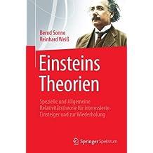 Einsteins Theorien: Spezielle und Allgemeine Relativitätstheorie für interessierte Einsteiger und zur Wiederholung