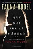 One Day She'll Darken: The Mysterious Beginnings of Fauna Hodel (English Edition)