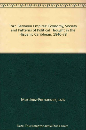 Torn Between Empires: Economy, Society and Patterns of Political Thought in the Hispanic Caribbean, 1840-78