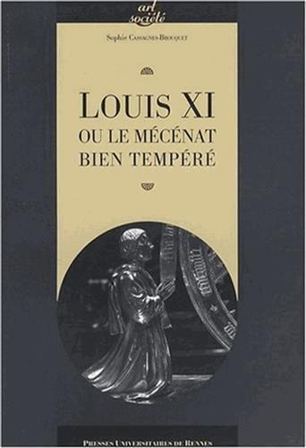 Louis XI ou le mécénat bien tempéré par Sophie Cassagnes-Brouquet