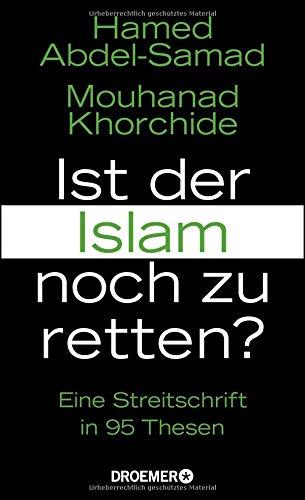 Ist der Islam noch zu retten?: Eine Streitschrift in 95 Thesen