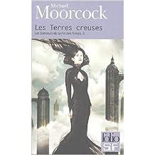 Les Danseurs de la Fin des Temps, II:Les Terres creuses de Michael Moorcock,Élisabeth Gille (Traduction) ( 17 juin 2004 )