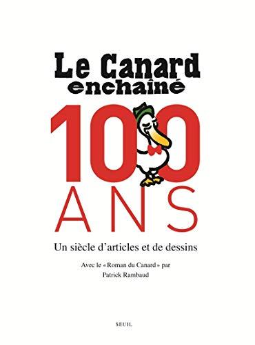 Le Canard Enchaîné, 100 ans. Un siècle d'articles et de dessins