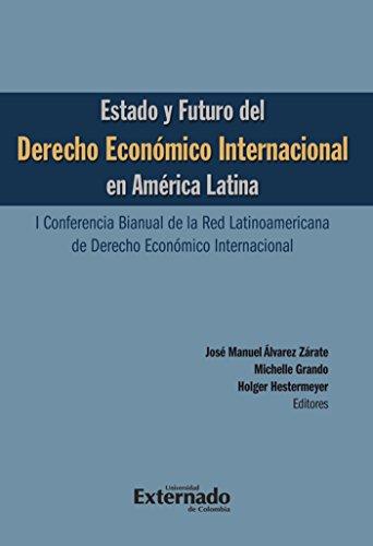 Estado y futuro del derecho económico Internacional en América Latina. I conferencia bianual de la red Latinoamericana de Derecho Económico Internacional por Álvarez Zárate José Manuel