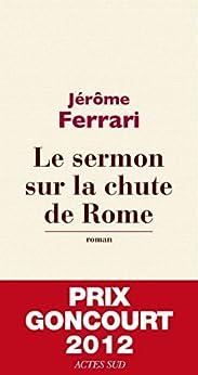 Le sermon sur la chute de Rome - Prix Goncourt 2012 par [Ferrari, Jérôme]