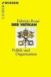 Der Vatikan: Politik und Organisation (Beck'sche Reihe)