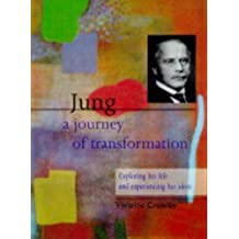 Jung: A Journey of Transformation - Exploring His Life and Experiencing His Ideas