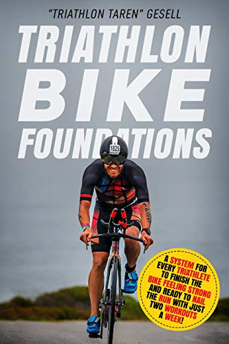 Triathlon Bike Foundations: A System for Every Triathlete to Finish the Bike Feeling Strong and Ready to Nail the Run with Just Two Workouts a Week! (Triathlon Foundations Book 2) (English Edition)