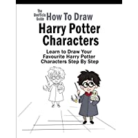 How To Draw Harry Potter Characters: Learn to Draw Your Favourite Harry Potter Characters Step By Step