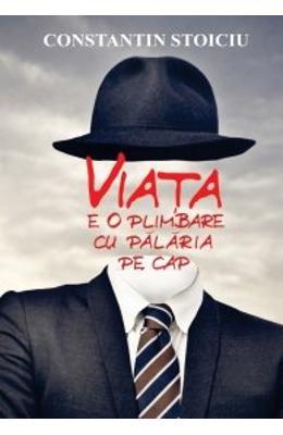 VIATA E O PLIMBARE CU PALARIA PE CAP por CONSTANTIN STOICIU