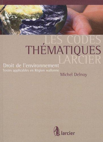 Code thématique Larcier - Droit de l'environnement: Textes applicables en Région wallonne