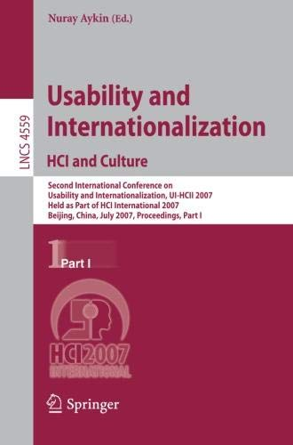 Usability and Internationalization. HCI and Culture: Second International Conference on Usability and Internationalization, UI-HCII 2007, Held as Part ... Applications, incl. Internet/Web, and HCI)