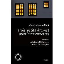 Trois petits drames pour marionnettes : Intérieur ; Alladine et Palomides ; La Mort de Tintagiles