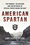 By Tyson, Ann Scott ( Author ) [ American Spartan: The Promise, the Mission, and the Betrayal of Special Forces Major Jim Gant By Mar-2015 Paperback