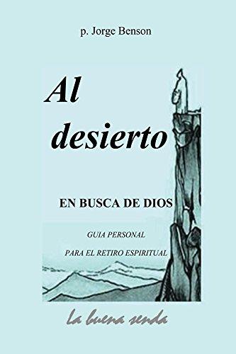 Al desierto, en busca de Dios: GUIA PERSONAL PARA EL RETIRO ESPIRITUAL por Jorge Benson