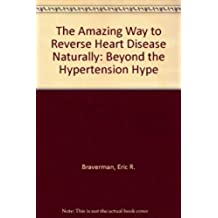 The Amazing Way to Reverse Heart Disease Naturally: Beyond the Hypertension Hype