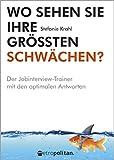 Wo sehen Sie Ihre größten Schwächen?: Der Jobinterview-Trainer mit den optimalen Antworten (metropolitan Bücher) - Stefanie Krahl