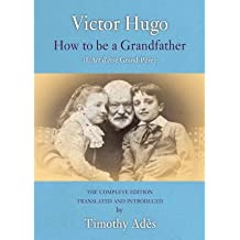 [(How to Be a Grandfather)] [ By (author) Victor Hugo, Translated by Timothy Ades ] [June, 2012]