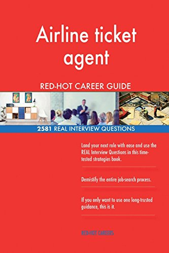 Airline ticket agent RED-HOT Career Guide; 2581 REAL Interview Questions (Ticket Airline)