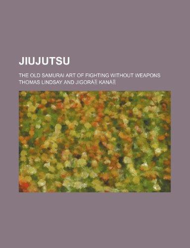 Jiujutsu ; the old Samurai art of fighting without weapons