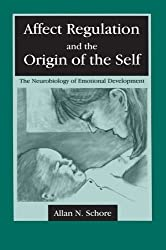 Affect Regulation and the Origin of the Self: The Neurobiology of Emotional Development by Allan N. Schore (1994-07-30)