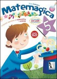 Matemagica. Proposte operative di matematica e scienze. Per la Scuola elementare: 5