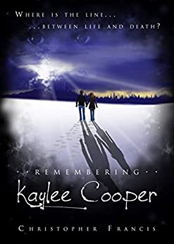 Remembering Kaylee Cooper (English Edition) von [Francis, Christopher]