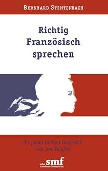 Richtig Französisch sprechen: Im persönlichen Gespräch und am Telefon von [Stentenbach, Bernhard]