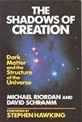The Shadows of Creation: Dark Matter and the Structure of the Universe by Michael Riordan (1993-07-05)