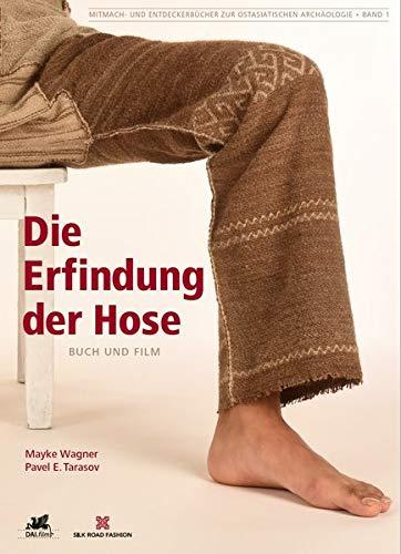 Die Erfindung der Hose: Buch und Film (Mitmach- und Entdeckerbücher zur Ostasiatischen Archäologie Bd. 1)