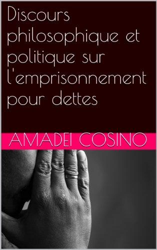 Discours philosophique et politique sur l'emprisonnement pour dettes par Amadei Cosino