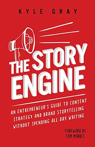 The Story Engine: An entrepreneur\'s guide to content strategy and brand storytelling without spending all day writing