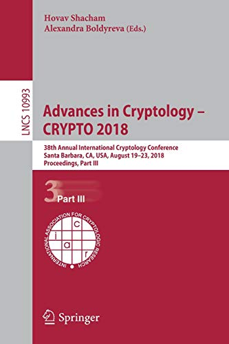 Advances in Cryptology - CRYPTO 2018: 38th Annual International Cryptology Conference, Santa Barbara, CA, USA, August 19-23, 2018, Proceedings, Part III (Lecture Notes in Computer Science, Band 10993)