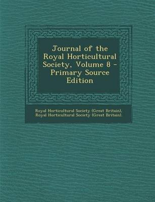 [(Journal of the Royal Horticultural Society, Volume 8)] [Created by Royal Horticultural Society (Great Brita] published on (September, 2013)