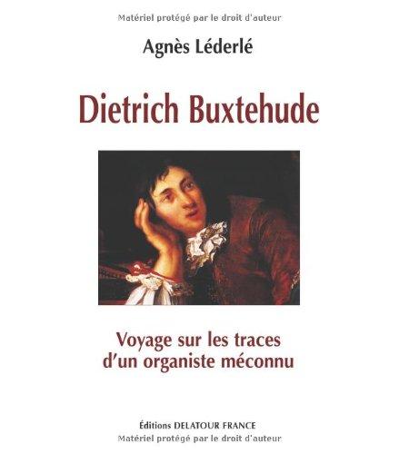 Dietrich Buxtehude : Voyage sur les trac...
