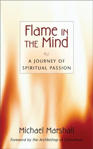 Flame in the Mind: A Journey of Spiritual Passion por Michael Marshall
