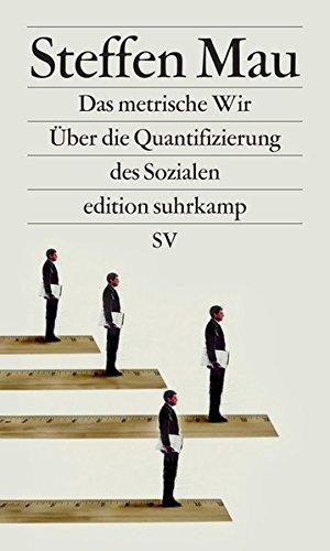 Das metrische Wir: Über die Quantifizierung des Sozialen