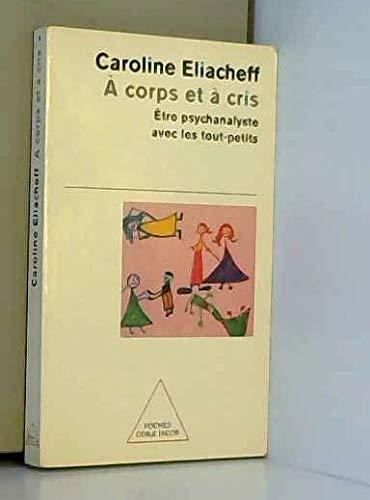 A CORPS ET A CRIS. Etre psychanalyste avec les tout-petits par Caroline Eliacheff