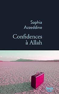 Confidences à Allah par Saphia Azzeddine