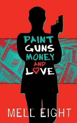 [(Paint, Guns, Money, and Love)] [By (author) Mell Eight] published on (June, 2014)