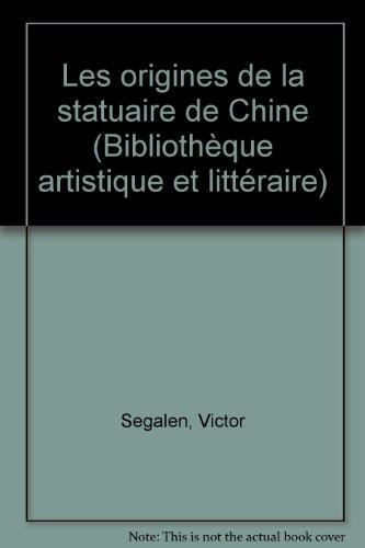 Les origines de la statuaire de Chine (Bibliothèque artistique et littéraire) par Victor Segalen