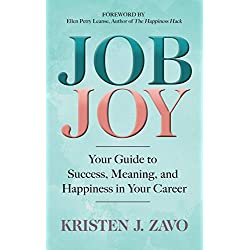 Job Joy: Your Guide to Success, Meaning and Happiness in Your Career