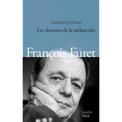 François Furet: Les chemins de la mélancolie