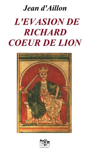 L'EVASION DE RICHARD COEUR DE LION: Les aventures de Guilhem d'Ussel, chevalier troubadour (French Edition)