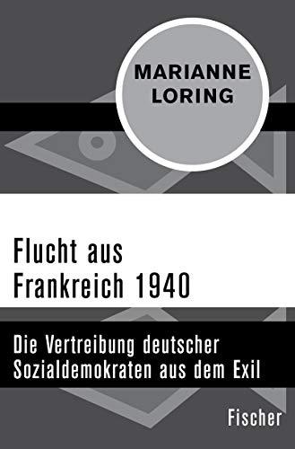 Flucht aus Frankreich 1940: Die Vertreibung deutscher Sozialdemokraten aus dem Exil