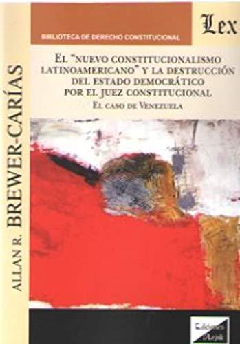 Nuevo constitucionalismo latinoamericano y la destrucción del estado democrati por Allan R. Brewer-Carias