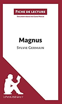 Magnus de Sylvie Germain (Fiche de lecture): Résumé complet et analyse détaillée de l'oeuvre par [Pinaud, Elena, lePetitLittéraire.fr,]