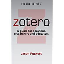 Zotero: A Guide for Librarians, Researchers, and Educators